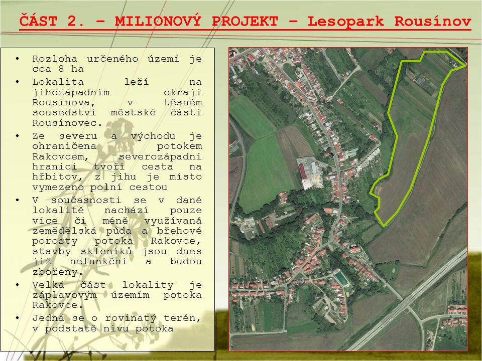 ČÁST 2. – MILIONOVÝ PROJEKT – Lesopark Rousínov Rozloha určeného území je cca 8 ha Lokalita leží na jihozápadním okraji Rousínova, v těsném sousedství
