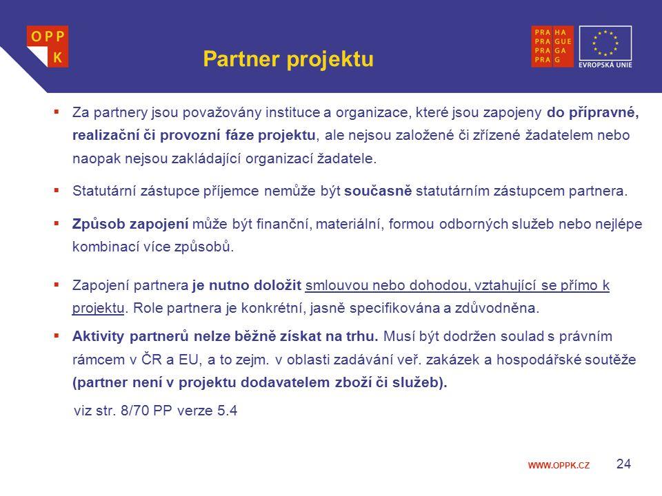 WWW.OPPK.CZ 24 Partner projektu  Za partnery jsou považovány instituce a organizace, které jsou zapojeny do přípravné, realizační či provozní fáze projektu, ale nejsou založené či zřízené žadatelem nebo naopak nejsou zakládající organizací žadatele.