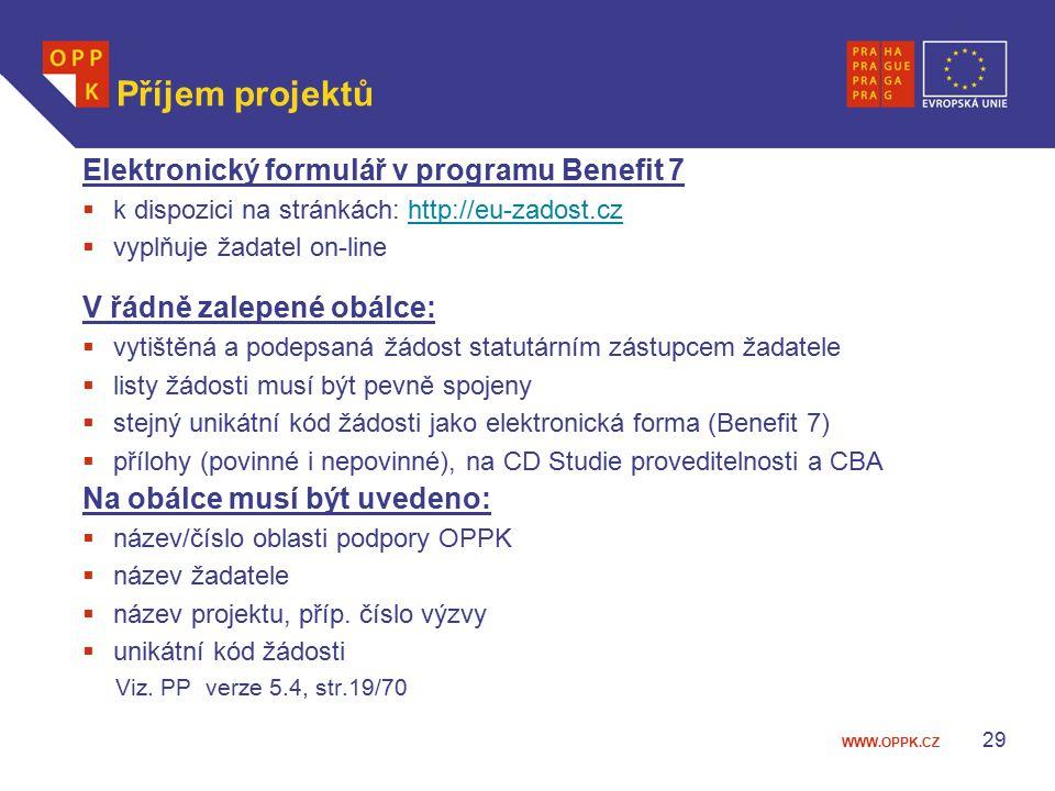 WWW.OPPK.CZ 29 Příjem projektů Elektronický formulář v programu Benefit 7  k dispozici na stránkách: http://eu-zadost.czhttp://eu-zadost.cz  vyplňuje žadatel on-line V řádně zalepené obálce:  vytištěná a podepsaná žádost statutárním zástupcem žadatele  listy žádosti musí být pevně spojeny  stejný unikátní kód žádosti jako elektronická forma (Benefit 7)  přílohy (povinné i nepovinné), na CD Studie proveditelnosti a CBA Na obálce musí být uvedeno:  název/číslo oblasti podpory OPPK  název žadatele  název projektu, příp.