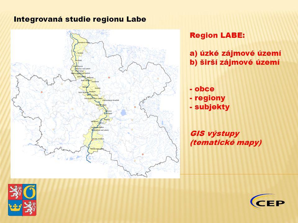 Integrovaná studie regionu Labe Region LABE: a) úzké zájmové území b) širší zájmové území - obce - regiony - subjekty GIS výstupy (tematické mapy)