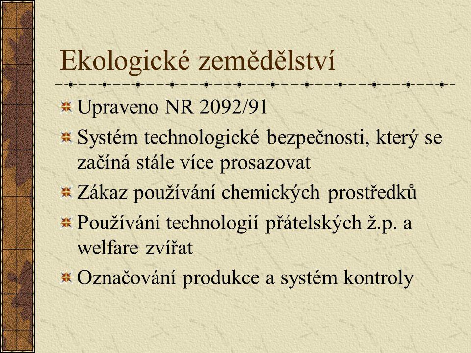 Ekologické zemědělství Upraveno NR 2092/91 Systém technologické bezpečnosti, který se začíná stále více prosazovat Zákaz používání chemických prostředků Používání technologií přátelských ž.p.