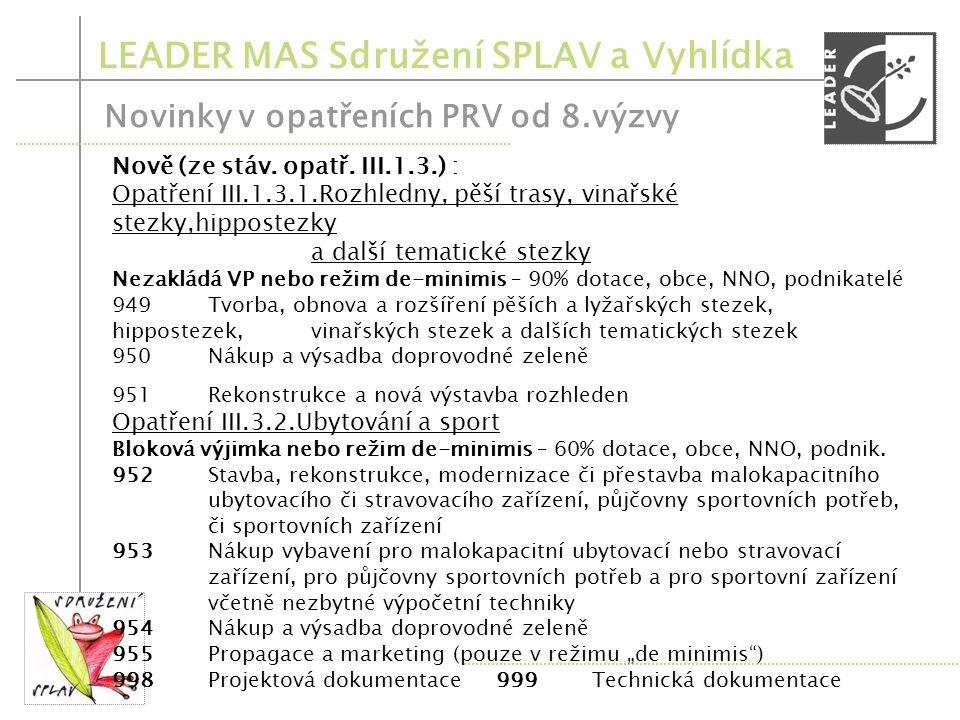 LEADER MAS Sdružení SPLAV a Vyhlídka Novinky v opatřeních PRV od 8.výzvy Opatření III.2.1.2.Občanské vybavení a služby Podpora : mimo VP a de-minimis 90 %, blok.výj.