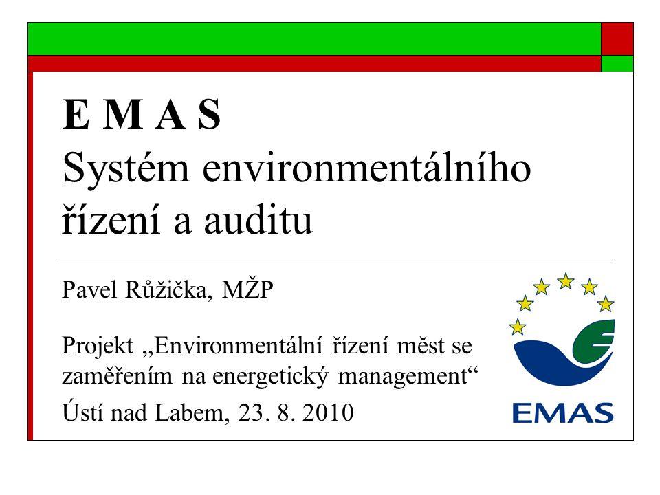 """E M A S Systém environmentálního řízení a auditu Pavel Růžička, MŽP Projekt """"Environmentální řízení měst se zaměřením na energetický management"""" Ústí"""