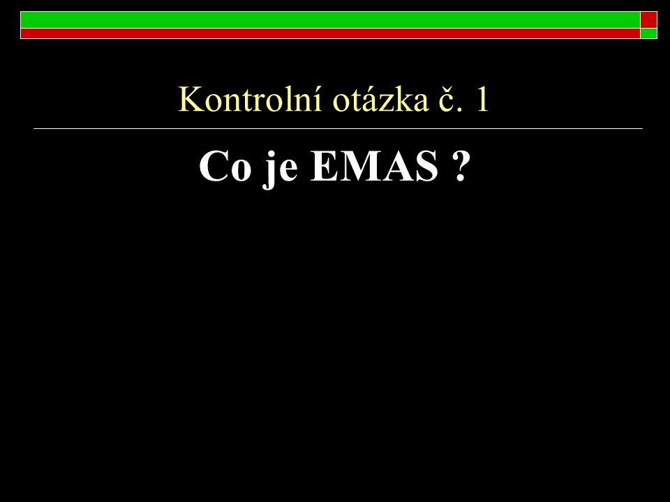 Kontrolní otázka č. 1 Co je EMAS ?