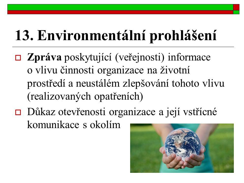 13. Environmentální prohlášení  Zpráva poskytující (veřejnosti) informace o vlivu činnosti organizace na životní prostředí a neustálém zlepšování toh