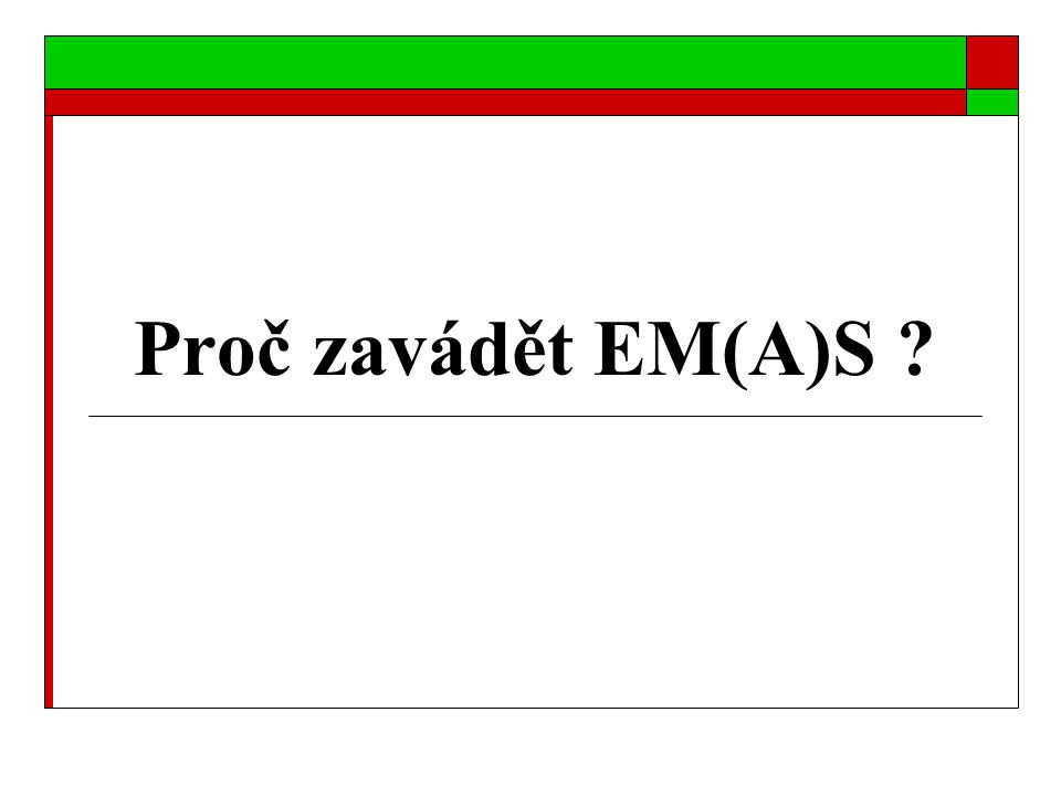 Proč zavádět EM(A)S ?