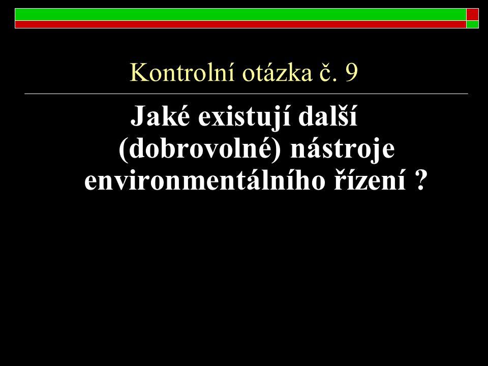 Kontrolní otázka č. 9 Jaké existují další (dobrovolné) nástroje environmentálního řízení ?