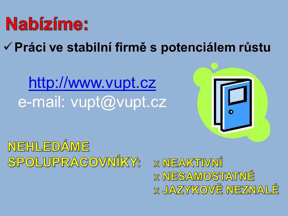 Práci ve stabilní firmě s potenciálem růstu http://www.vupt.cz e-mail: vupt@vupt.cz