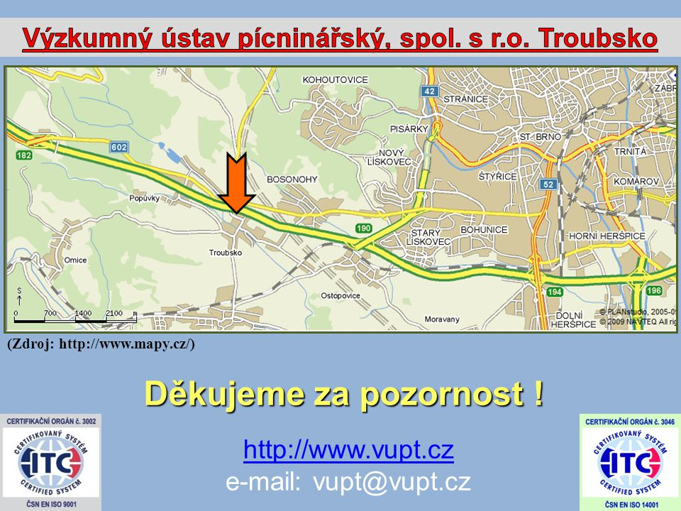 http://www.vupt.cz e-mail: vupt@vupt.cz (Zdroj: http://www.mapy.cz/) Děkujeme za pozornost !