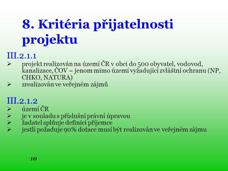 10 8. Kritéria přijatelnosti projektu III.2.1.1  projekt realizován na území ČR v obci do 500 obyvatel, vodovod, kanalizace, ČOV – jenom mimo území v