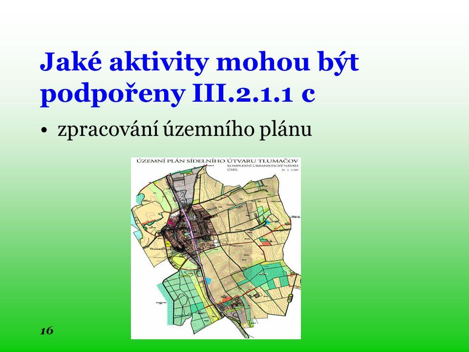 Jaké aktivity mohou být podpořeny III.2.1.1 c zpracování územního plánu 16