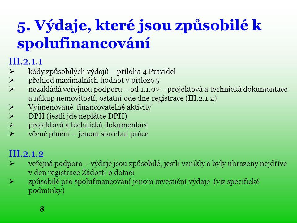 8 5. Výdaje, které jsou způsobilé k spolufinancování III.2.1.1  kódy způsobilých výdajů – příloha 4 Pravidel  přehled maximálních hodnot v příloze 5