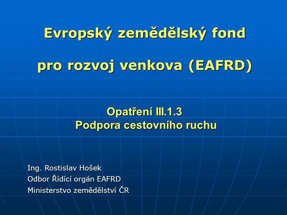 Evropský zemědělský fond pro rozvoj venkova (EAFRD) Opatření III.1.3 Podpora cestovního ruchu Ing.