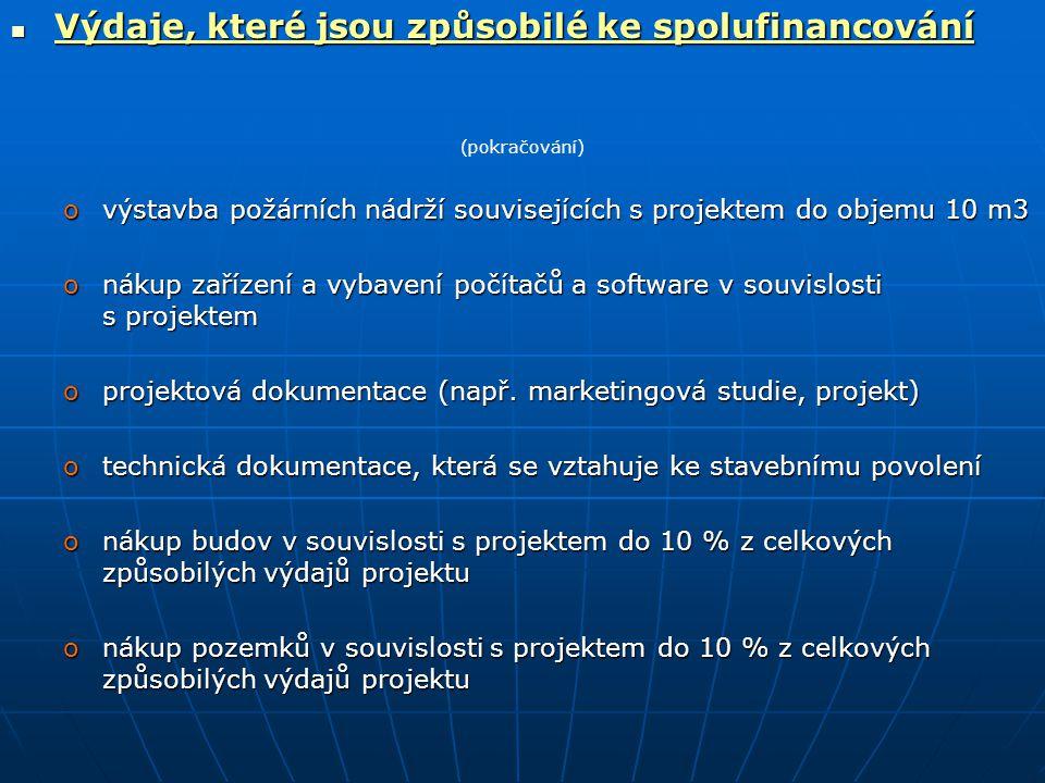 Výdaje, které jsou způsobilé ke spolufinancování Výdaje, které jsou způsobilé ke spolufinancování (pokračování) ovýstavba požárních nádrží souvisejících s projektem do objemu 10 m3 onákup zařízení a vybavení počítačů a software v souvislosti s projektem oprojektová dokumentace (např.
