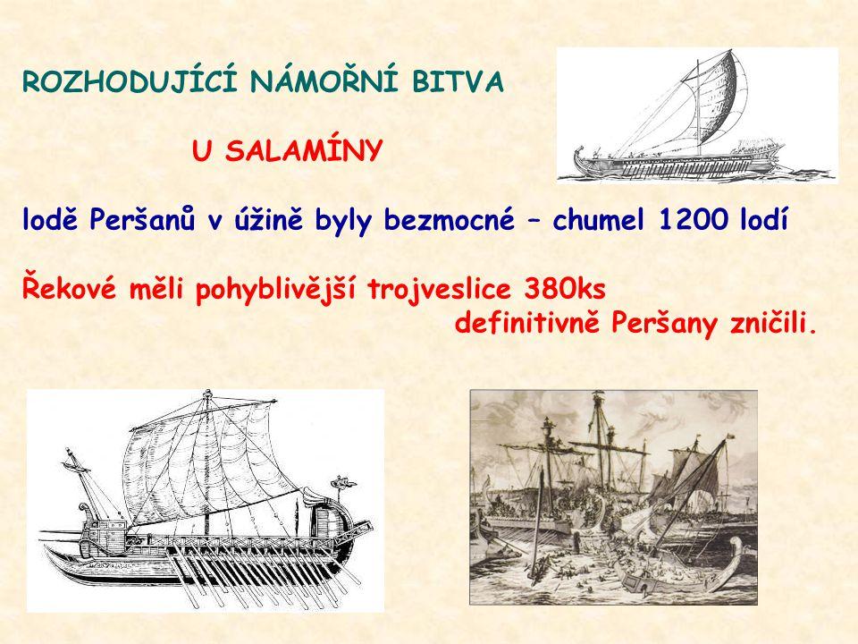 ROZHODUJÍCÍ NÁMOŘNÍ BITVA U SALAMÍNY lodě Peršanů v úžině byly bezmocné – chumel 1200 lodí Řekové měli pohyblivější trojveslice 380ks definitivně Peršany zničili.