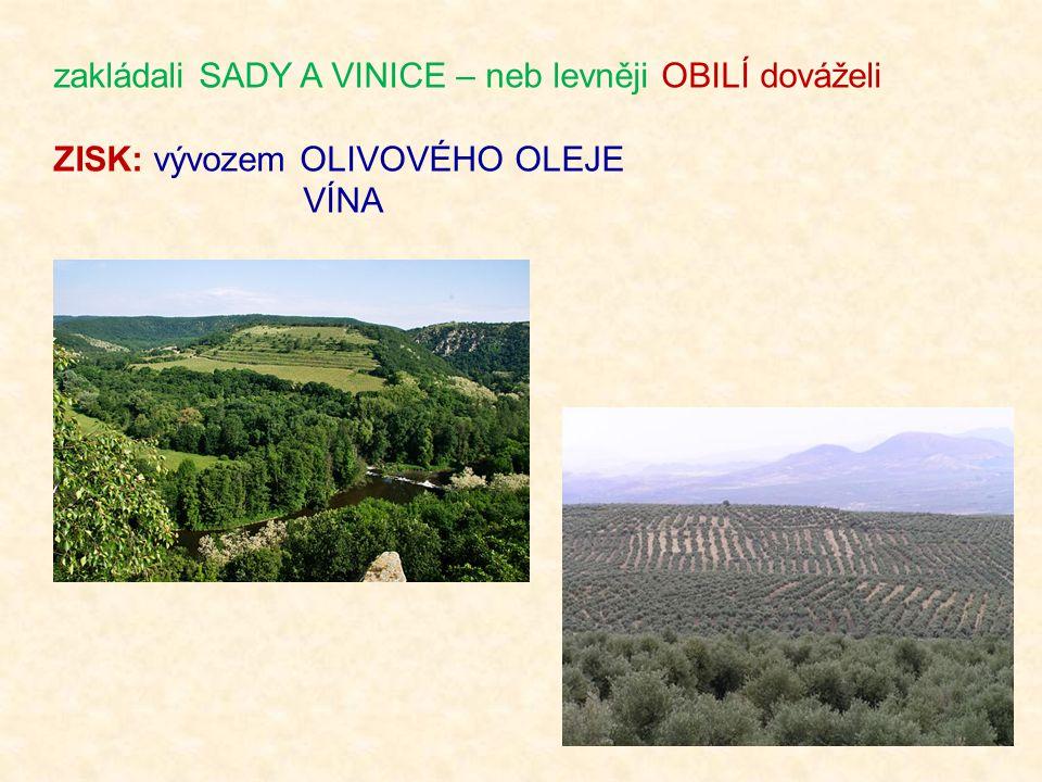 zakládali SADY A VINICE – neb levněji OBILÍ dováželi ZISK: vývozem OLIVOVÉHO OLEJE VÍNA