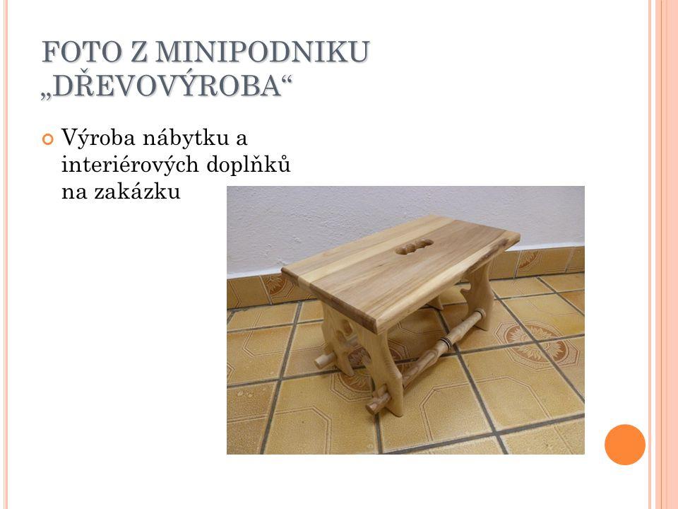 """FOTO Z MINIPODNIKU """"DŘEVOVÝROBA Výroba nábytku a interiérových doplňků na zakázku"""