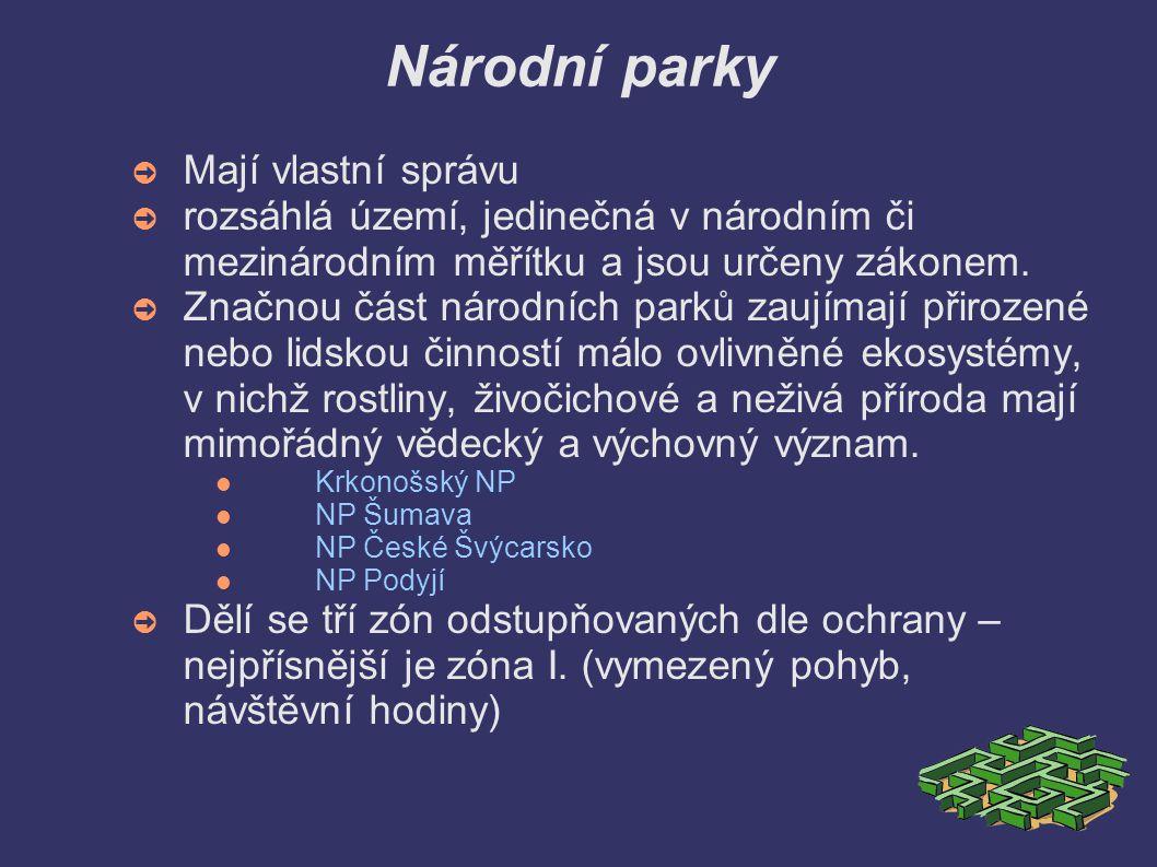 Národní parky ➲ Mají vlastní správu ➲ rozsáhlá území, jedinečná v národním či mezinárodním měřítku a jsou určeny zákonem.