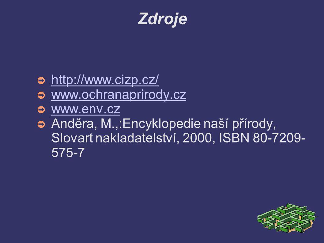 Zdroje ➲ http://www.cizp.cz/ http://www.cizp.cz/ ➲ www.ochranaprirody.cz www.ochranaprirody.cz ➲ www.env.cz www.env.cz ➲ Anděra, M.,:Encyklopedie naší přírody, Slovart nakladatelství, 2000, ISBN 80-7209- 575-7