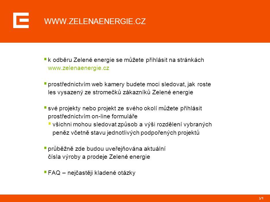 19 WWW.ZELENAENERGIE.CZ  k odběru Zelené energie se můžete přihlásit na stránkách www.zelenaenergie.cz  prostřednictvím web kamery budete moci sledo