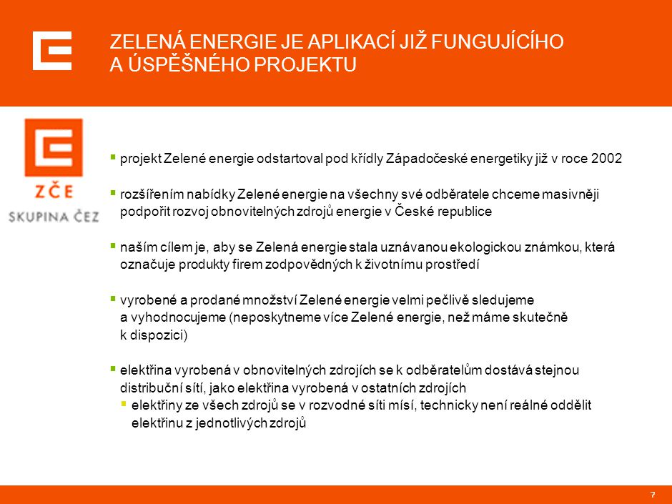 7 ZELENÁ ENERGIE JE APLIKACÍ JIŽ FUNGUJÍCÍHO A ÚSPĚŠNÉHO PROJEKTU  projekt Zelené energie odstartoval pod křídly Západočeské energetiky již v roce 20
