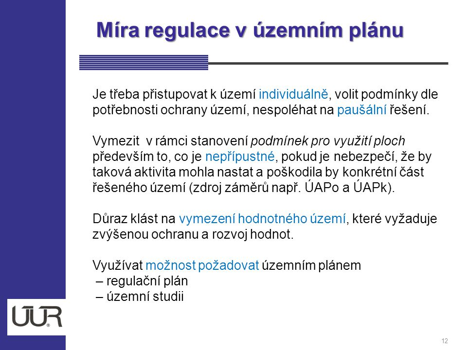 Míra regulace v územním plánu 12 Je třeba přistupovat k území individuálně, volit podmínky dle potřebnosti ochrany území, nespoléhat na paušální řešen