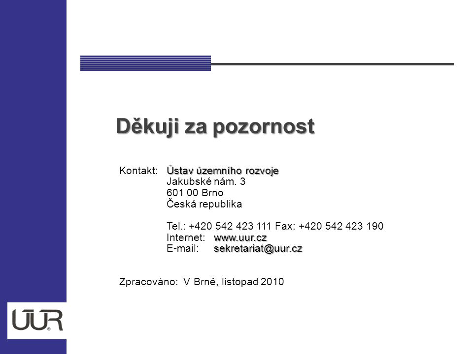 Děkuji za pozornost Ústav územního rozvoje www.uur.cz Kontakt:Ústav územního rozvoje Jakubské nám. 3 601 00 Brno Česká republika Tel.: +420 542 423 11