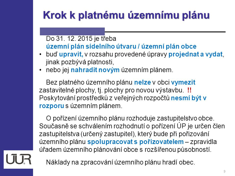 Krok k platnému územnímu plánu 9 Do 31. 12. 2015 je třeba územní plán sídelního útvaru / územní plán obce buď upravit, v rozsahu provedené úpravy proj