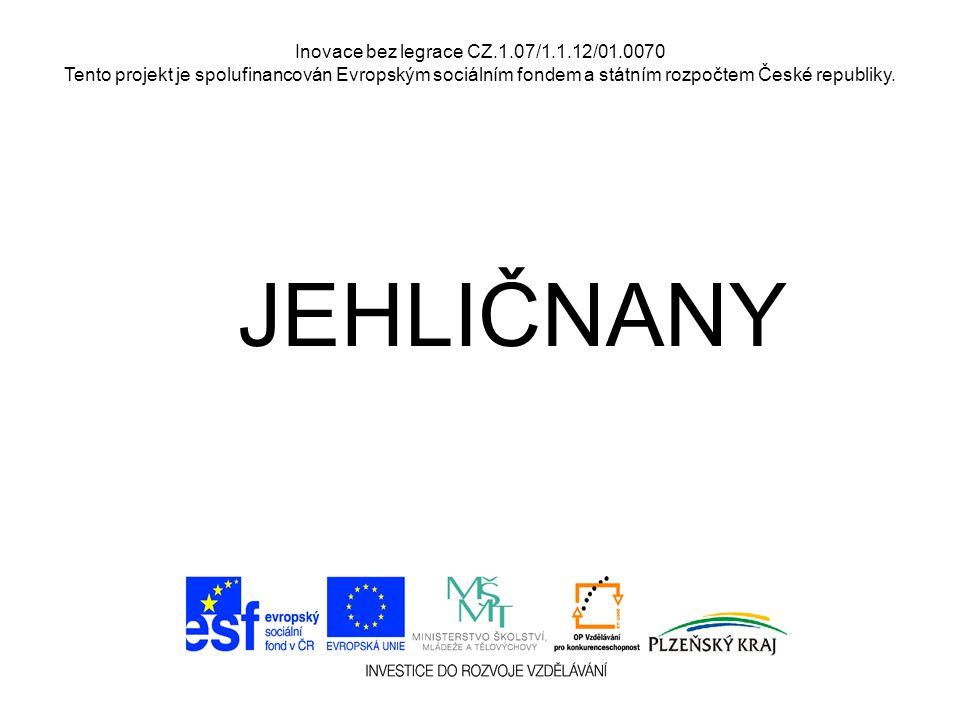 Inovace bez legrace CZ.1.07/1.1.12/01.0070 Tento projekt je spolufinancován Evropským sociálním fondem a státním rozpočtem České republiky. JEHLIČNANY