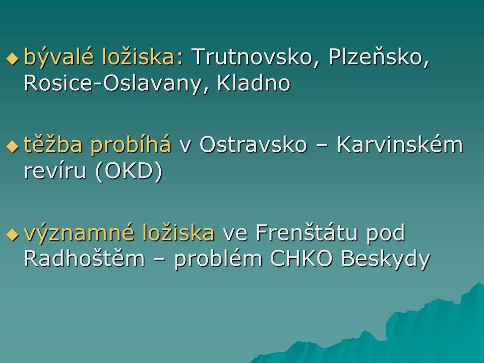  bývalé ložiska: Trutnovsko, Plzeňsko, Rosice-Oslavany, Kladno  těžba probíhá v Ostravsko – Karvinském revíru (OKD)  významné ložiska ve Frenštátu