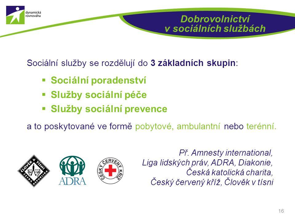 16 Sociální služby se rozdělují do 3 základních skupin:  Sociální poradenství  Služby sociální péče  Služby sociální prevence a to poskytované ve f