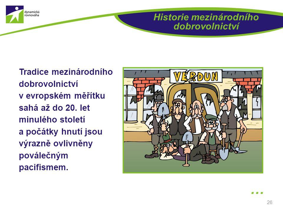 26 Historie mezinárodního dobrovolnictví Tradice mezinárodního dobrovolnictví v evropském měřítku sahá až do 20. let minulého století a počátky hnutí
