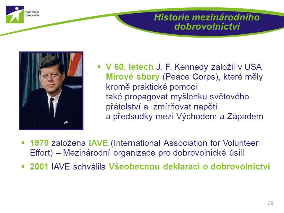 28 Historie mezinárodního dobrovolnictví  V 60. letech J. F. Kennedy založil v USA Mírové sbory (Peace Corps), které měly kromě praktické pomoci také