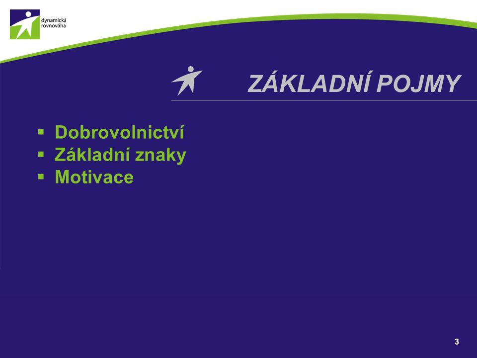  Dobrovolnictví  Základní znaky  Motivace ZÁKLADNÍ POJMY 3