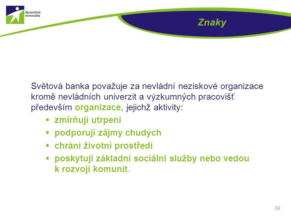 39 Znaky Světová banka považuje za nevládní neziskové organizace kromě nevládních univerzit a výzkumných pracovišť především organizace, jejichž aktiv