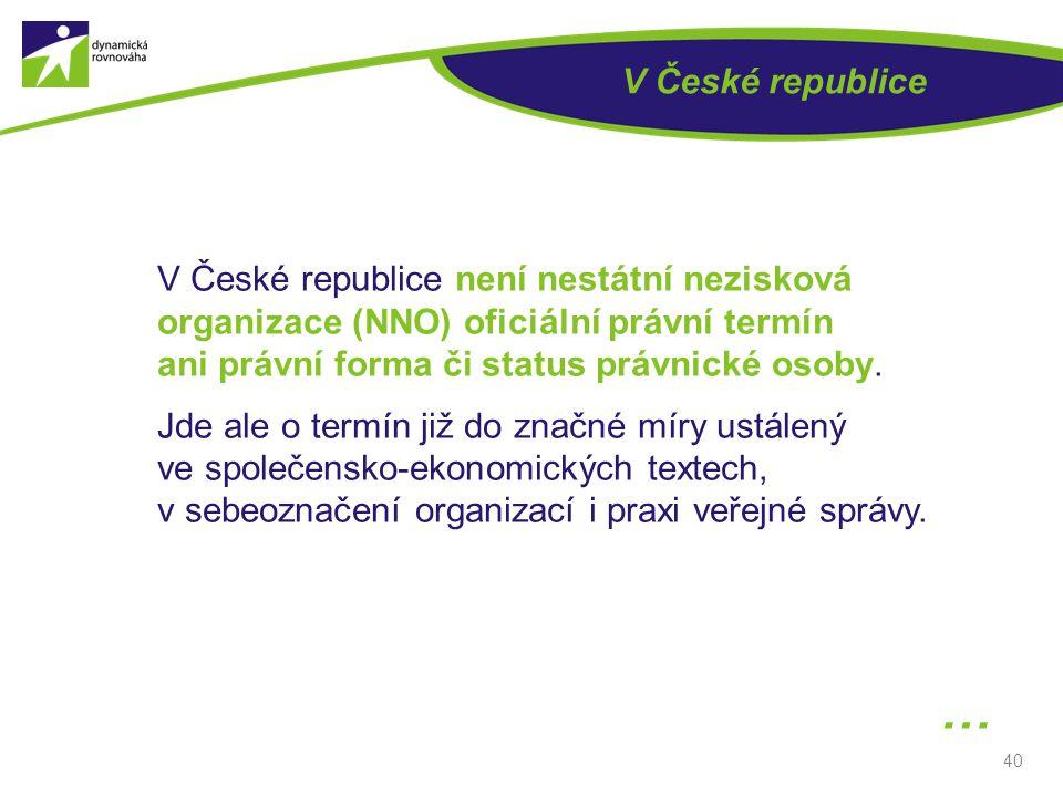 40 V České republice V České republice není nestátní nezisková organizace (NNO) oficiální právní termín ani právní forma či status právnické osoby. Jd