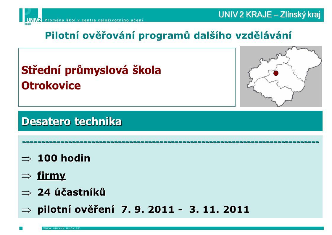 UNIV 2 KRAJE – Zlínský kraj Pilotní ověřování programů dalšího vzdělávání Střední průmyslová škola Otrokovice ------------------------------------------------------------------------------  100 hodin  firmy  24 účastníků  pilotní ověření 7.