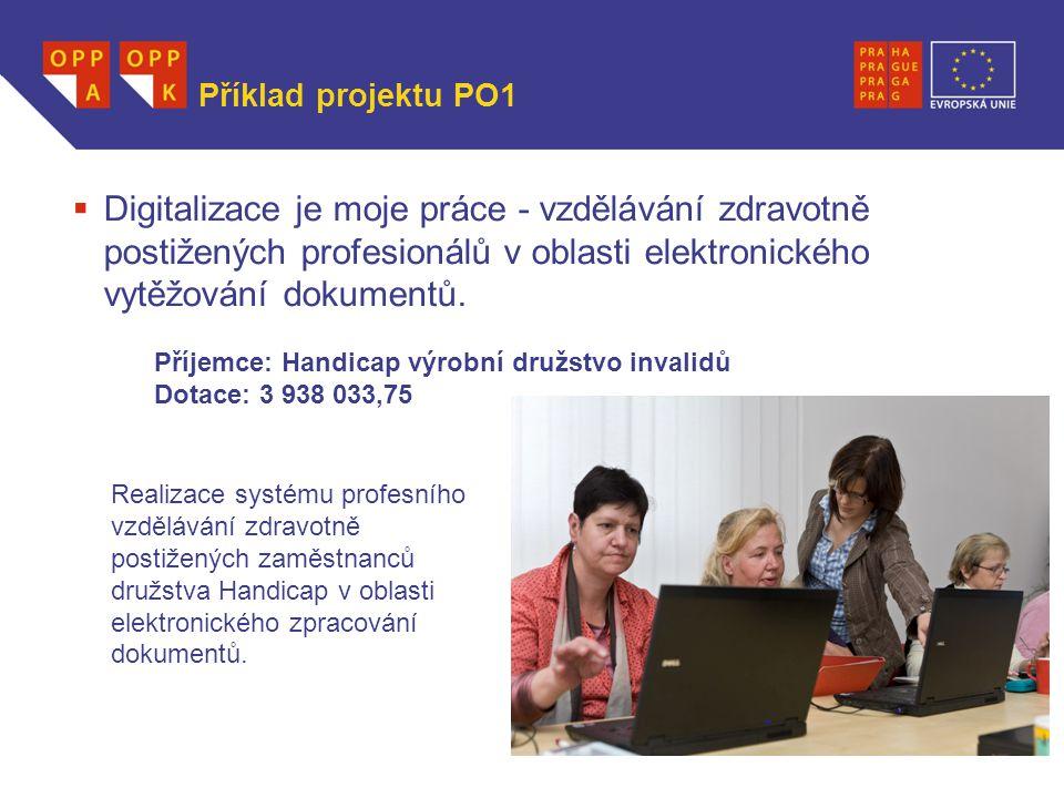 WWW.OPPA.CZ | WWW.OPPK.CZ Příklad projektu PO1  Digitalizace je moje práce - vzdělávání zdravotně postižených profesionálů v oblasti elektronického vytěžování dokumentů.