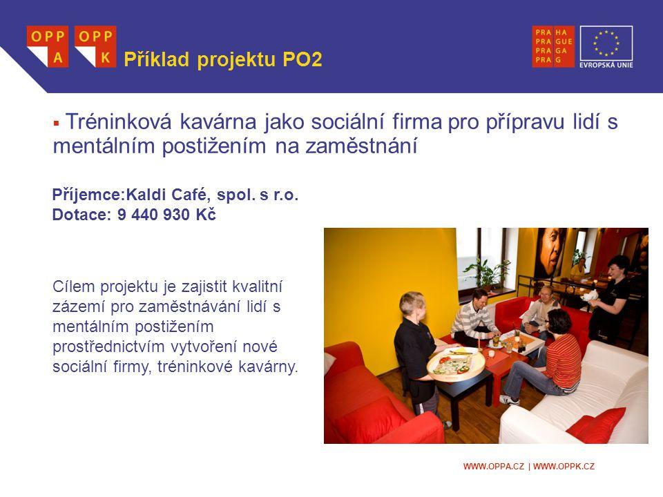 WWW.OPPA.CZ | WWW.OPPK.CZ Příklad projektu PO2 Cílem projektu je zajistit kvalitní zázemí pro zaměstnávání lidí s mentálním postižením prostřednictvím vytvoření nové sociální firmy, tréninkové kavárny.