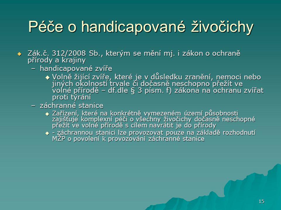 15 Péče o handicapované živočichy  Zák.č.312/2008 Sb., kterým se mění mj.