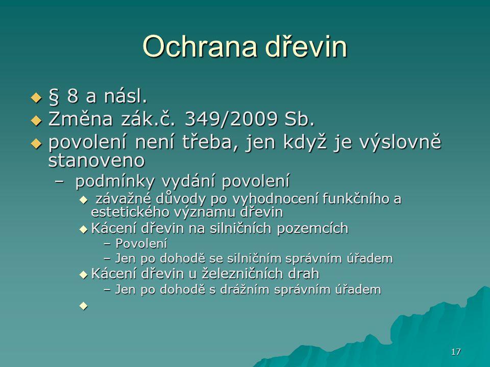 17 Ochrana dřevin  § 8 a násl. Změna zák.č. 349/2009 Sb.