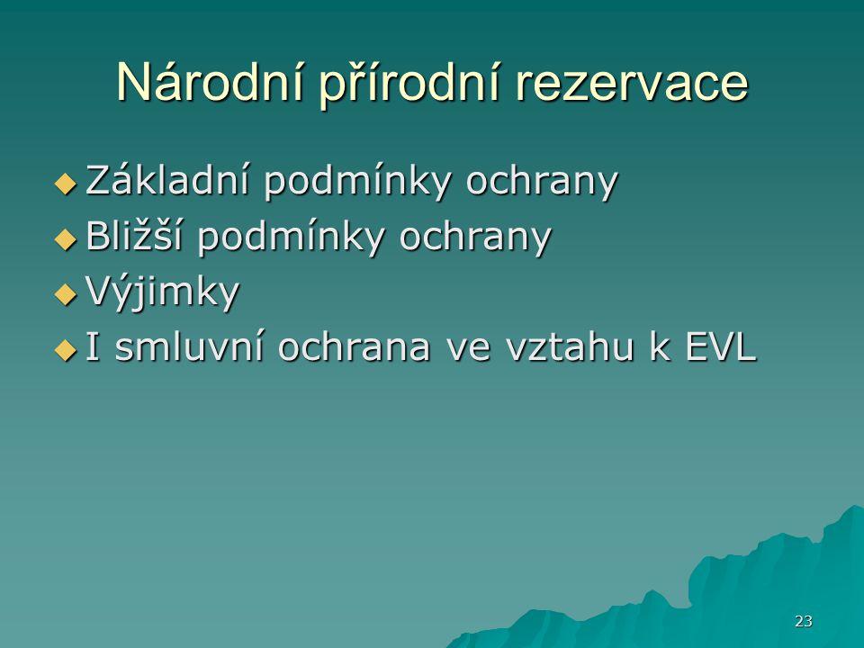 23 Národní přírodní rezervace  Základní podmínky ochrany  Bližší podmínky ochrany  Výjimky  I smluvní ochrana ve vztahu k EVL