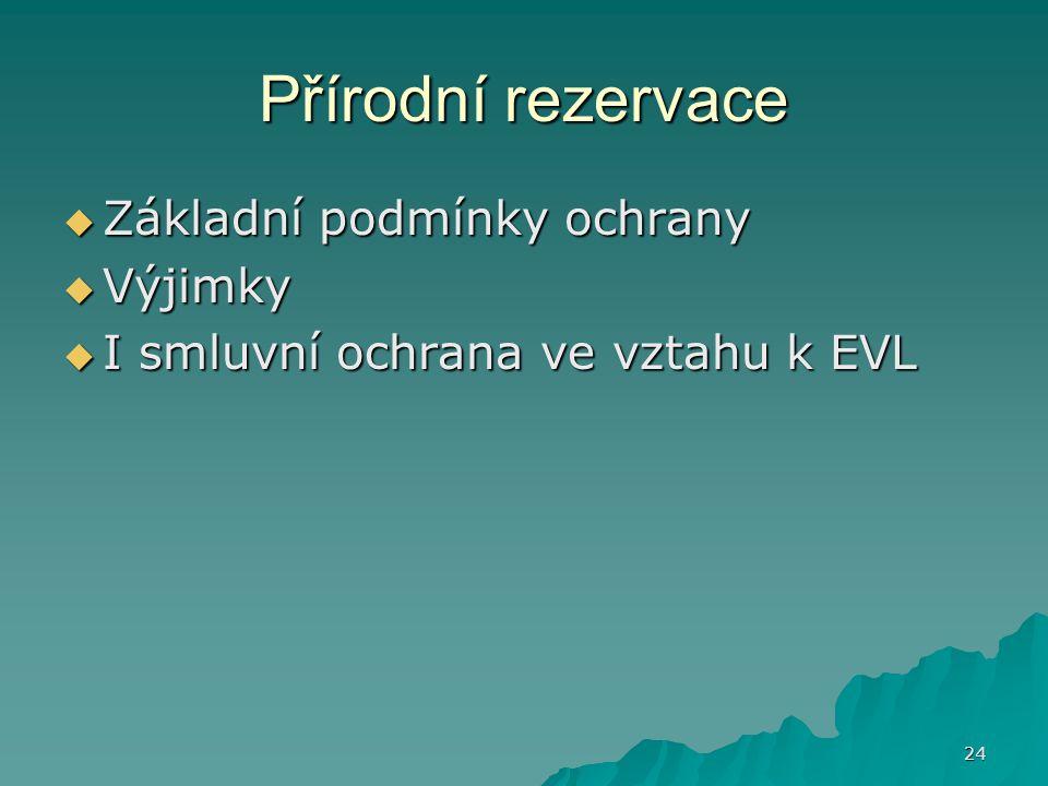 24 Přírodní rezervace  Základní podmínky ochrany  Výjimky  I smluvní ochrana ve vztahu k EVL