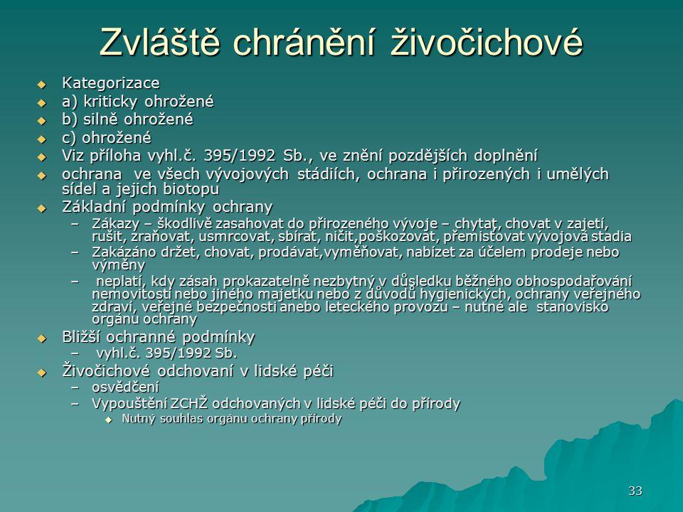33 Zvláště chránění živočichové  Kategorizace  a) kriticky ohrožené  b) silně ohrožené  c) ohrožené  Viz příloha vyhl.č.