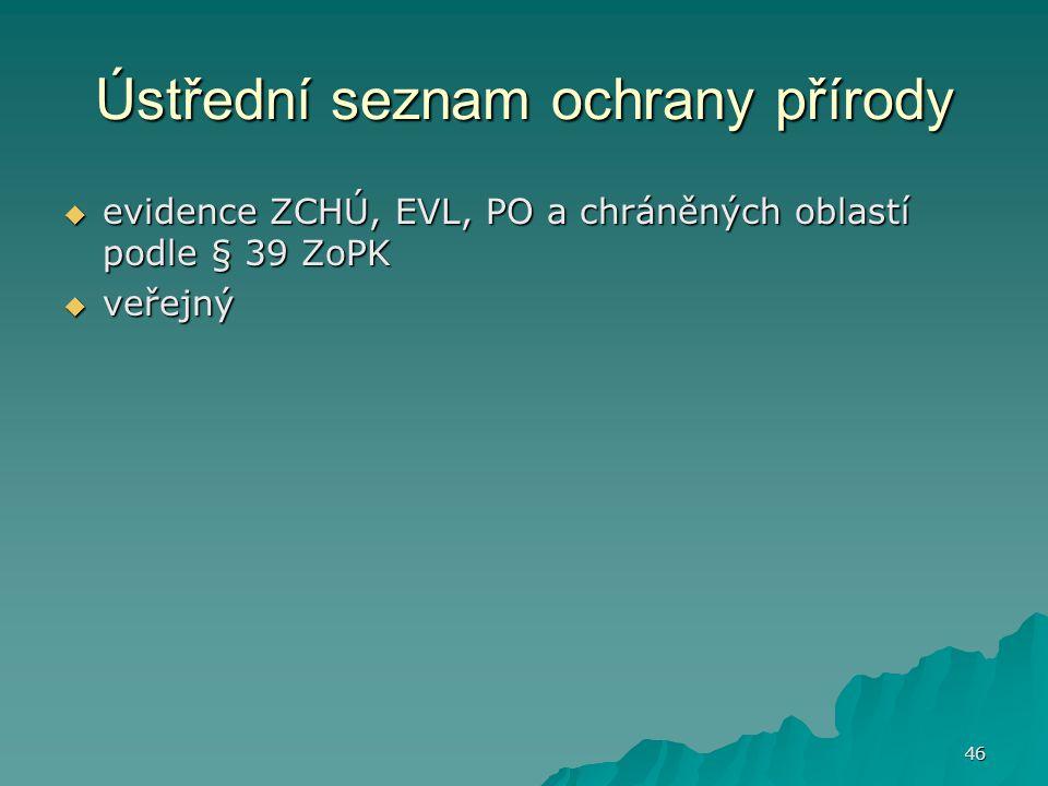 46 Ústřední seznam ochrany přírody  evidence ZCHÚ, EVL, PO a chráněných oblastí podle § 39 ZoPK  veřejný