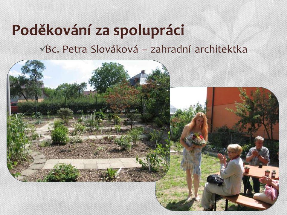 Poděkování za spolupráci Bc. Petra Slováková – zahradní architektka