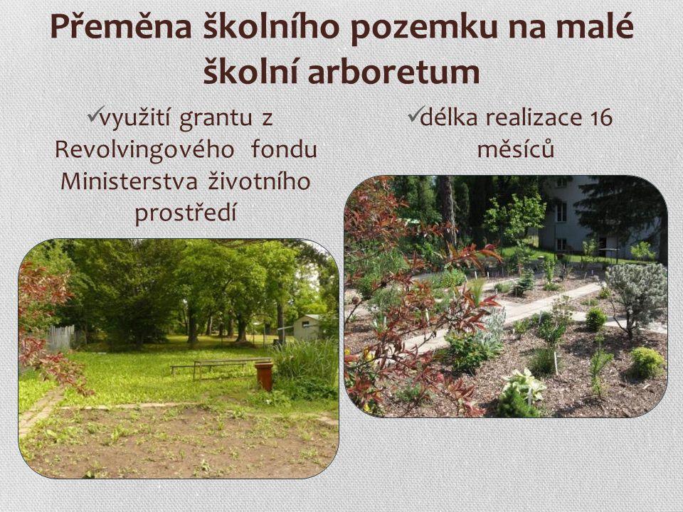 Přeměna školního pozemku na malé školní arboretum využití grantu z Revolvingového fondu Ministerstva životního prostředí délka realizace 16 měsíců