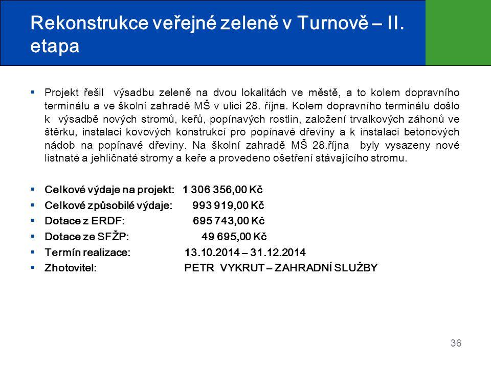 Rekonstrukce veřejné zeleně v Turnově – II. etapa  Projekt řešil výsadbu zeleně na dvou lokalitách ve městě, a to kolem dopravního terminálu a ve ško