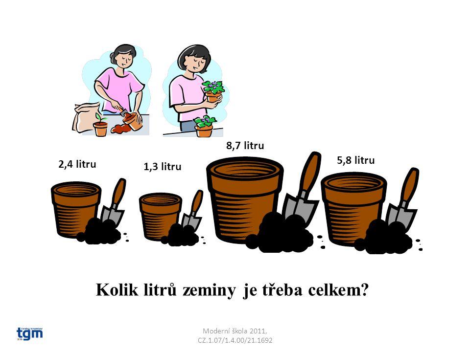 Moderní škola 2011, CZ.1.07/1.4.00/21.1692 Kolik litrů zeminy je třeba celkem? 2,4 litru 1,3 litru 8,7 litru 5,8 litru
