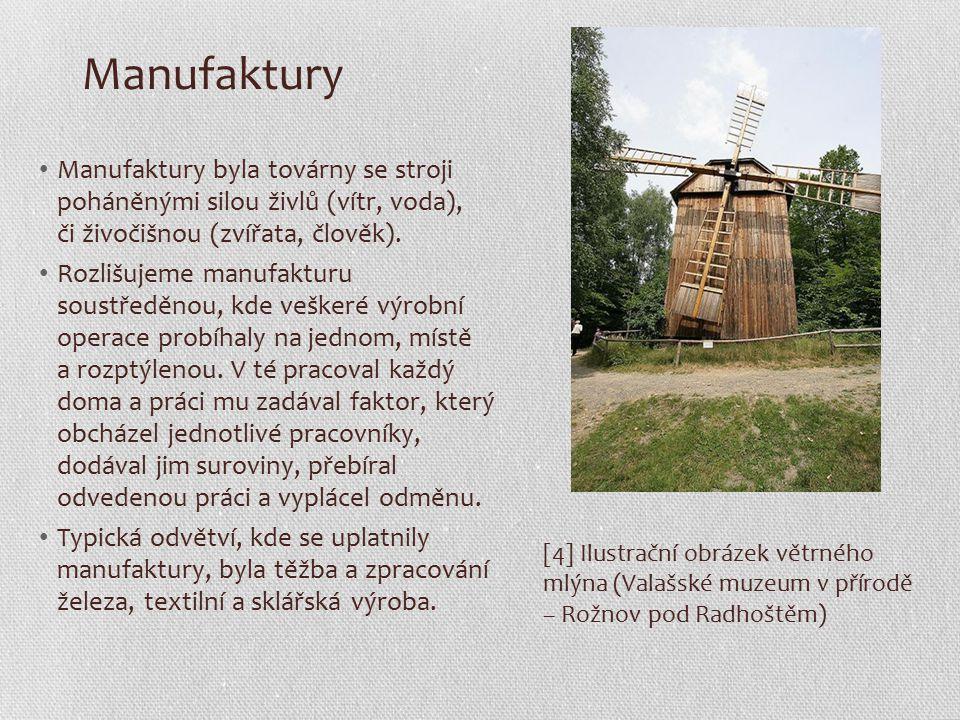 Manufaktury Manufaktury byla továrny se stroji poháněnými silou živlů (vítr, voda), či živočišnou (zvířata, člověk). Rozlišujeme manufakturu soustředě